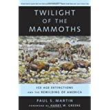 Twilight of the Mammoths: Ice Age Extinctions and the Rewilding of America (Organisms and Environments) ~ Paul S. Martin