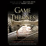 Game of Thrones and Philosophy: Logic Cuts Deeper Than Swords (       UNABRIDGED) by William Irwin (Editor), Henry Jacoby (Editor) Narrated by Robin Sachs