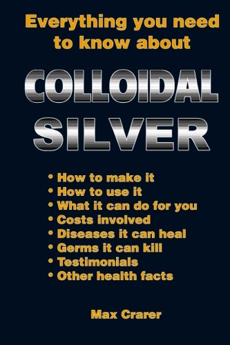 Everything You Need To Know About Colloidal Silver PDF