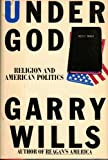 Under God: Religion and American Politics (0671657054) by Garry Wills