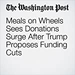 Meals on Wheels Sees Donations Surge After Trump Proposes Funding Cuts | Avi Selk