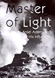 Master of Light: Ansel Adams and His Influences (American Art)