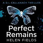 Perfect Remains: A DI Callanach Thriller | Helen Fields