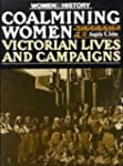 Coalmining Women: Victorian Lives and...