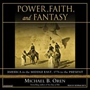 Power, Faith, and Fantasy: America in the Middle East, 1776 to the Present | [Michael B. Oren]