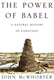 The Power of Babel: A Natural History of Language (0716744732) by John McWhorter
