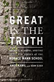 img - for Great Is the Truth: Secrecy, Scandal, and the Quest for Justice at the Horace Mann School book / textbook / text book