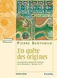 en quête des origines ; les premières étapes de l'histoire de la révélation ; génèse 1 à 11 (2755000821) by Berthoud, Pierre