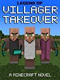 Legend of Villager Takeover: A Minecraft Novel