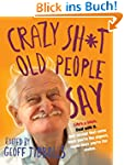 Crazy Sh*t Old People Say (English Ed...