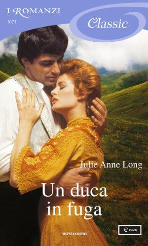 Julie Anne Long - Un duca in fuga (I Romanzi Classic)