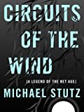 Circuits of the Wind: A Legend of the Net Age (Complete and Unabridged)