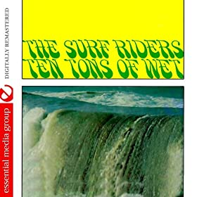Ten Tons Of Wet (Johnny Kitchen Presents The Surf Riders) (Remastered)