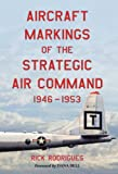 Aircraft Markings of the Strategic Air Command, 1946-1953