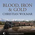 Blood, Iron, and Gold: How the Railways Transformed the World Audiobook by Christian Wolmar Narrated by Michael Tudor Barnes