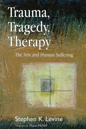 Trauma, Tragedy, Therapy: The Arts and Human Suffering