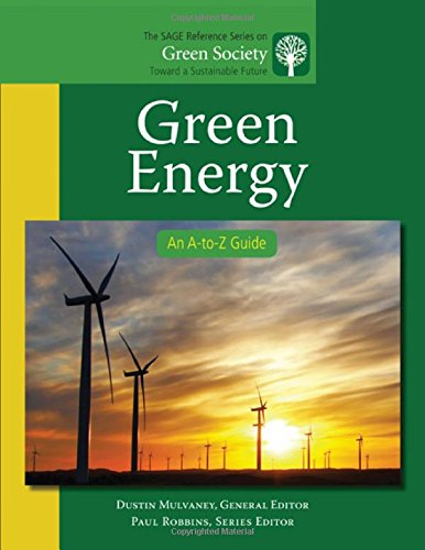 Green Energy: An A-To-Z Guide (The Sage Reference Series On Green Society: Toward A Sustainable Future-Series Editor: Paul Robbins)