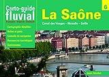 La Saône, Canal des Vosges, Moselle, Seille : Carto-guide fluvial...