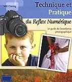 echange, troc William Cheung - Technique et pratique du reflex numérique : Le guide de l'excellence photographique