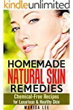 Homemade Natural Skin Remedies: Chemical-Free Recipes for Luxurious & Healthy Skin (DIY Beauty Products)