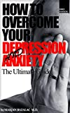 How To Overcome Your Depression And Anxiety: The Ultimate Guide (Depression Free Life)