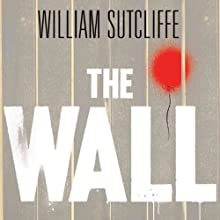 The Wall: A Modern Fable (       UNABRIDGED) by William Sutcliffe Narrated by Nicholas Camm