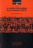 echange, troc Monique Martinez Thomas - La notion informatique du personnage théâtral