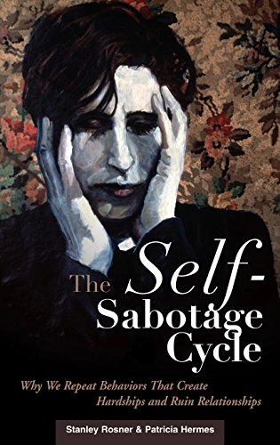 The Self-Sabotage Cycle: Why We Repeat Behaviors That Create Hardships and Ruin Relationships