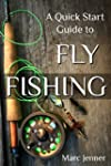 A Quick Start Guide to Fly Fishing (E...