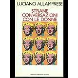 Strane conversazioni con le donnedi Luciano Allamprese