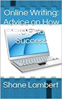Online Writing: Advice on How to Find Success (English Edition)