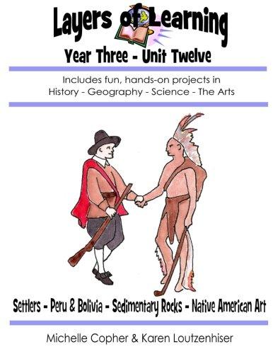 Layers of Learning Year Three Unit Twelve: Settlers, Peru & Bolivia, Sedimentary Rocks, Native American Art (Volume