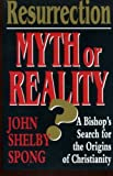 Resurrection: Myth or Reality? : A Bishop's Search for the Origins of Christianity (0060675470) by Spong, John Shelby