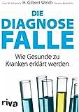 Die Diagnosefalle: Wie Gesunde zu Kranken erkl�rt werden