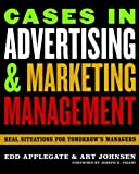 img - for Cases in Advertising and Marketing Management: Real Situations for Tomorrow's Managers by Applegate, Edd, Johnsen, Art (2006) Paperback book / textbook / text book