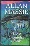 THESE ENCHANTED WOODS: A COMEDY OF MORALS (009177411X) by ALLAN MASSIE
