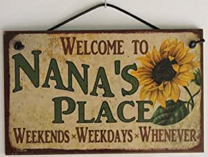 """with Sunflower Saying, """"Welcome to NANA'S PLACE Weekends, Weekdays ..."""
