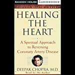 Healing the Heart: A Spiritual Approach to Reversing Coronary Artery Disease | Deepak Chopra