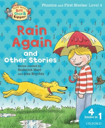 Oxford Reading Tree Read with Biff, Chip and Kipper: Level 4 Phonics and First Stories: Rain Again and Other Stories (Read With Biff Chip & Kipper)