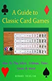 A Guide to Classic Card Games: How To Play Whist, Cribbage, Poker, Casino & more! (English Edition)