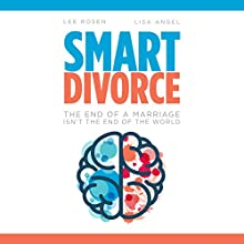 Smart Divorce: The End of a Marriage Isn't the End of the World (       UNABRIDGED) by Lee S. Rosen, Lisa M. Angel Narrated by Cyndy Drue