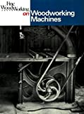 Fine Woodworking on Woodworking Machines: 40 Articles Selected by the Editors of Fine Woodworking Magazine
