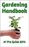 The Gardening Pro Handbook: #1 Pro Gardening & Growing Guide 2014