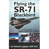 Flying the SR-71 Blackbird: In the Cockpit on a Secret Operational Missionby Richard H. Graham