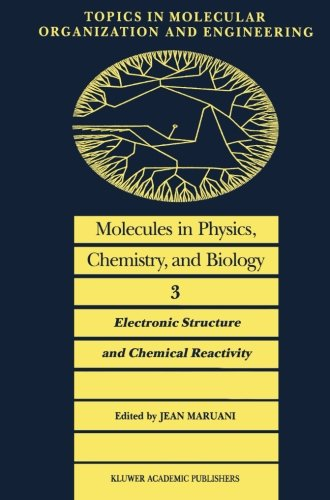 Molecules in Physics, Chemistry, and Biology: Electronic Structure and Chemical Reactivity (Topics in Molecular Organiza