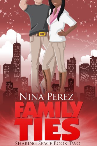 Family Ties (Sharing Space  Book 2), by Nina Perez