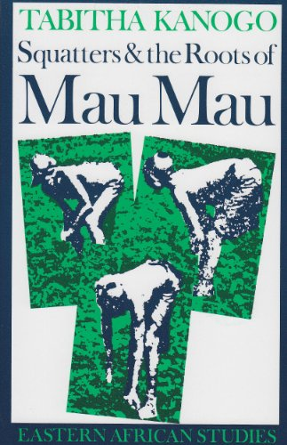 Squatters & the Roots of Mau Mau: 1905-63 (Eastern...