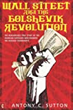 img - for Wall Street and the Bolshevik Revolution: The Remarkable True Story of the American Capitalists Who Financed the Russian Communists book / textbook / text book