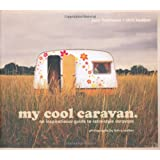 My Cool Caravan: An Inspirational Guide to Retro-Style Caravans ~ Chris Haddon