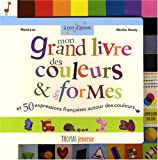 Mon grand livre des couleurs et des formes : toutes les couleurs et les formes basiques + 50 expressions franaises autour des couleurs